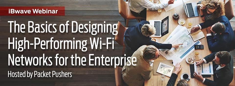 The Basics of Designing High-Performing Wi-Fi Networks for the Enterprise