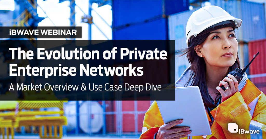 The Evolution of Private Enterprise Networks: A Market Overview & Use Case Deep Dive