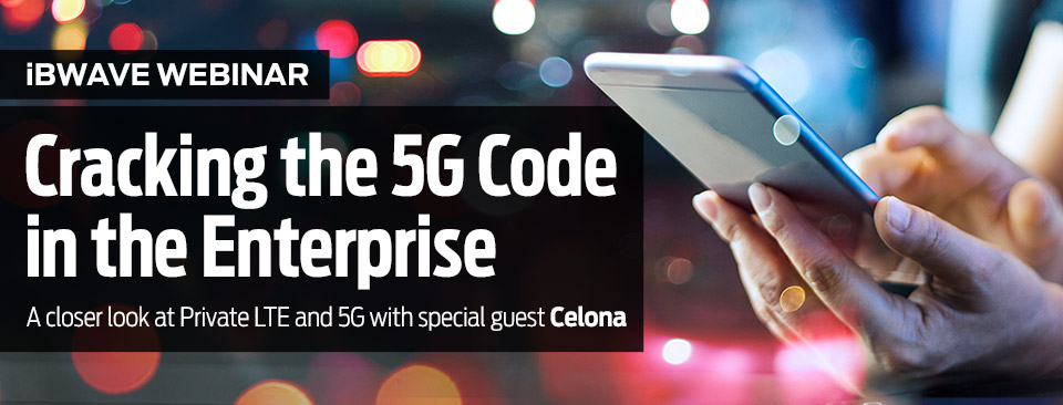 iBwave Webinar: Cracking the 5G Code in the Enterprise