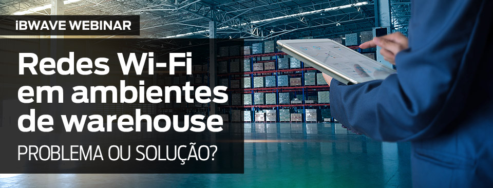 Redes Wi-Fi em ambientes de warehouse - problema ou solução?