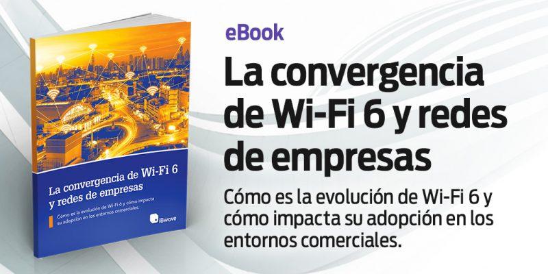 La convergencia de Wi-Fi 6 y redes de empresas